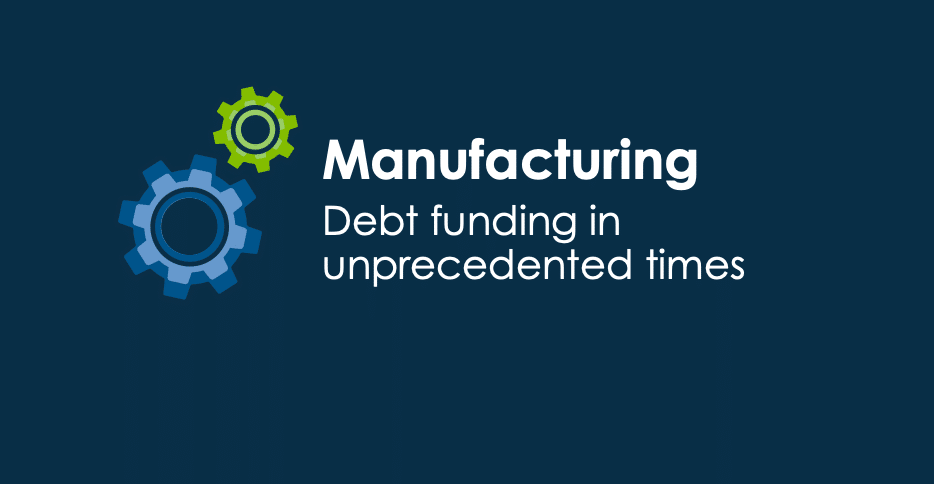Debt funding for manufacturers during unprecedented times